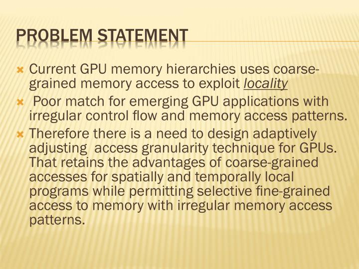 Current GPU memory hierarchies uses coarse-grained memory access to exploit