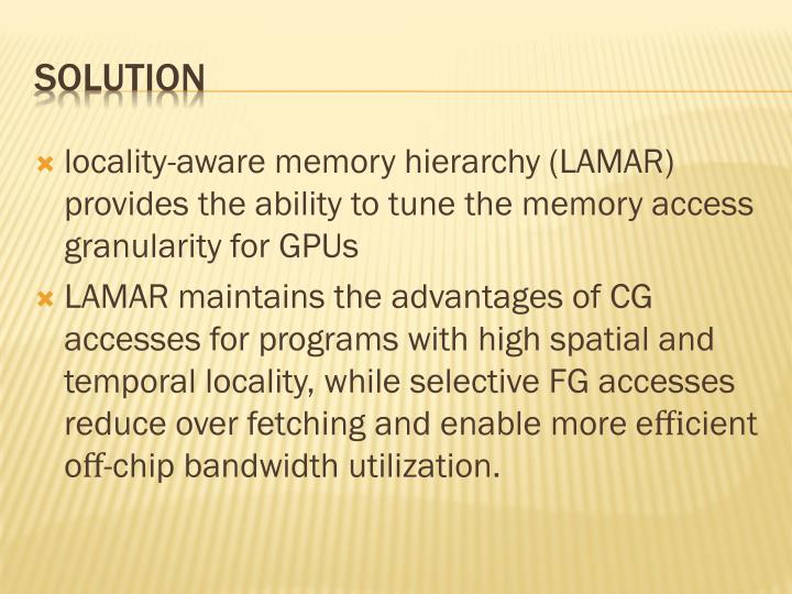 locality-aware memory hierarchy (LAMAR) provides the ability to tune the memory access granularity for GPUs