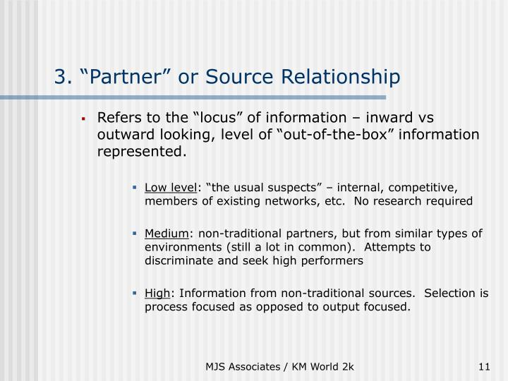 "3. ""Partner"" or Source Relationship"
