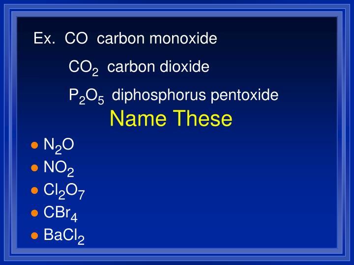 Ex.  CO  carbon monoxide