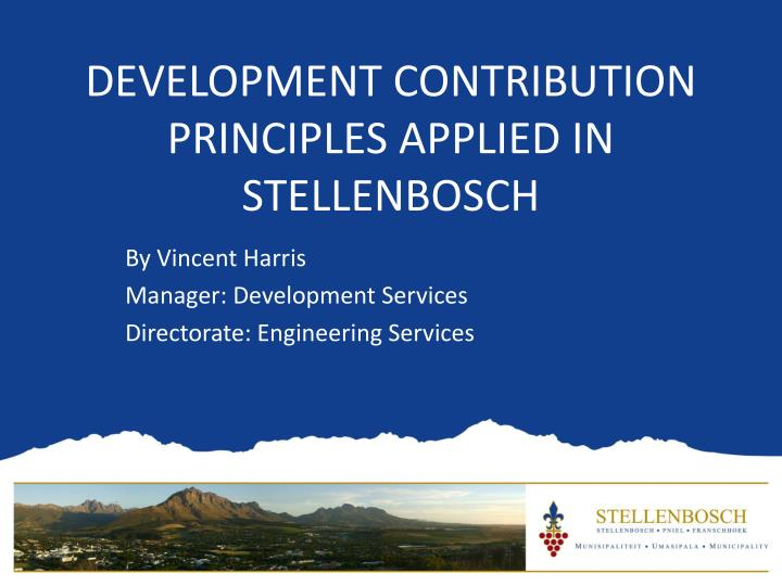 DEVELOPMENT CONTRIBUTION PRINCIPLES APPLIED IN STELLENBO