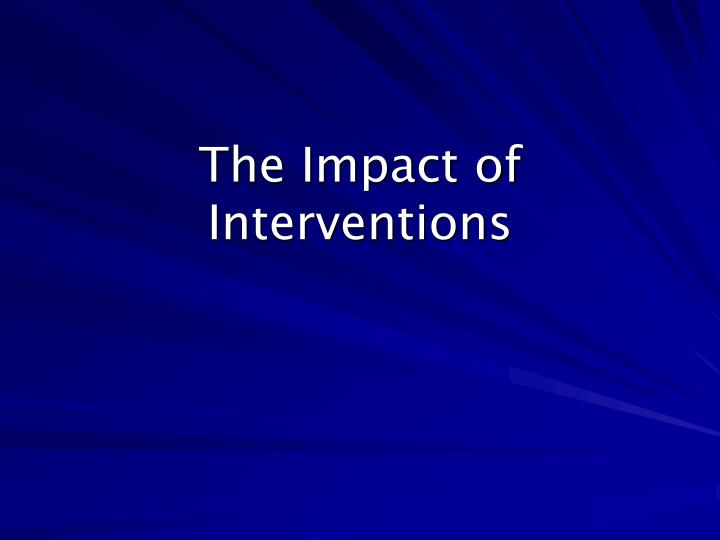 The Impact of Interventions