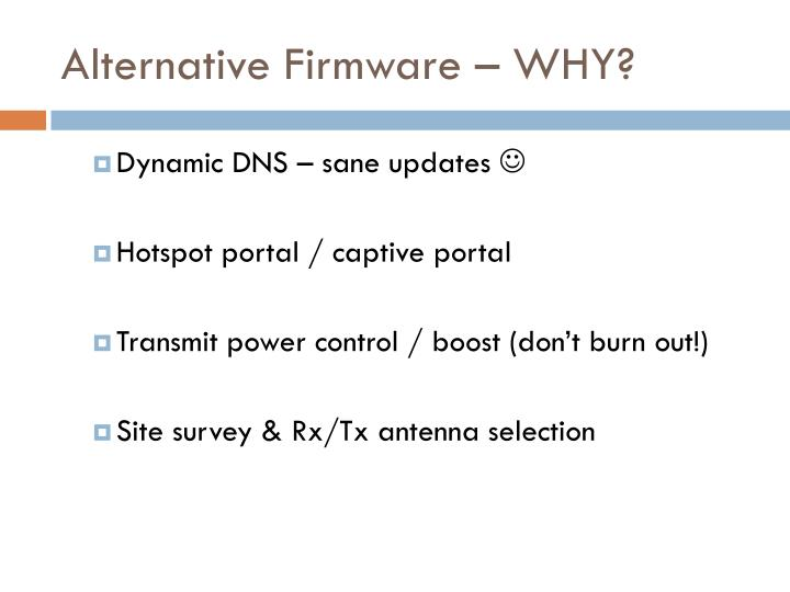 Alternative Firmware – WHY?