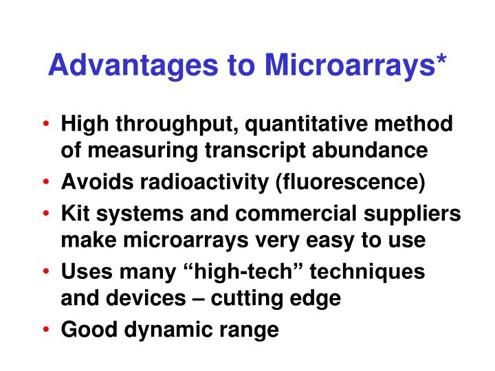 Advantages to Microarrays*