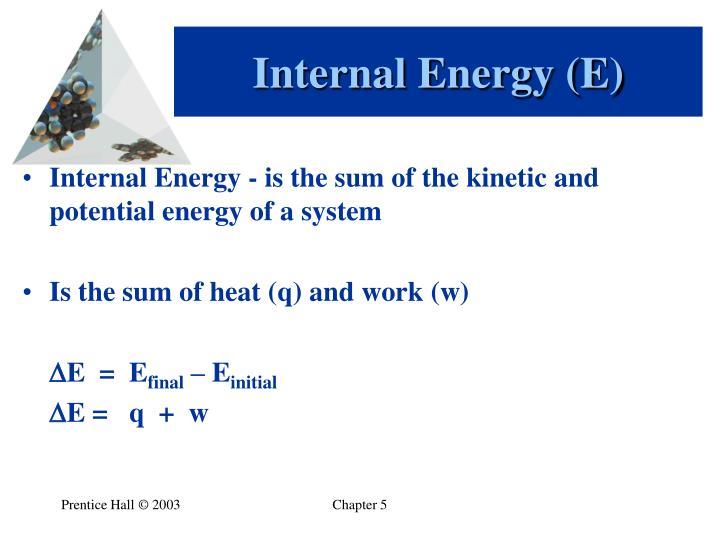 Internal Energy (E)