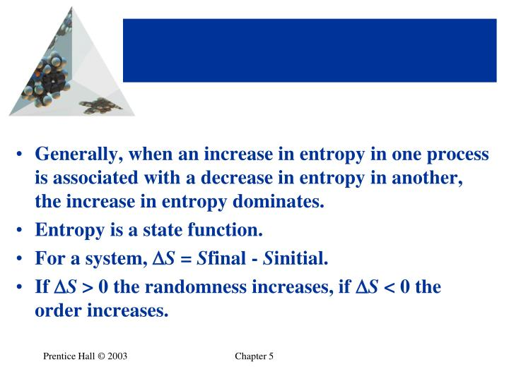 Generally, when an increase in entropy in one process is associated with a decrease in entropy in another, the increase in entropy dominates.