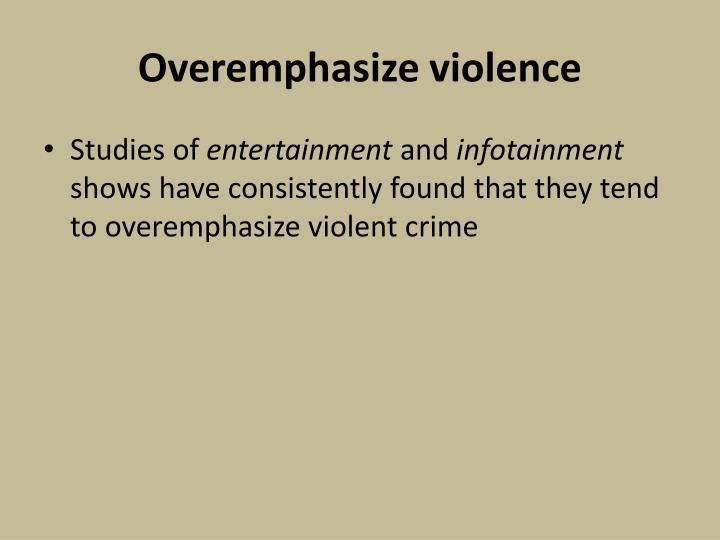 Overemphasize violence
