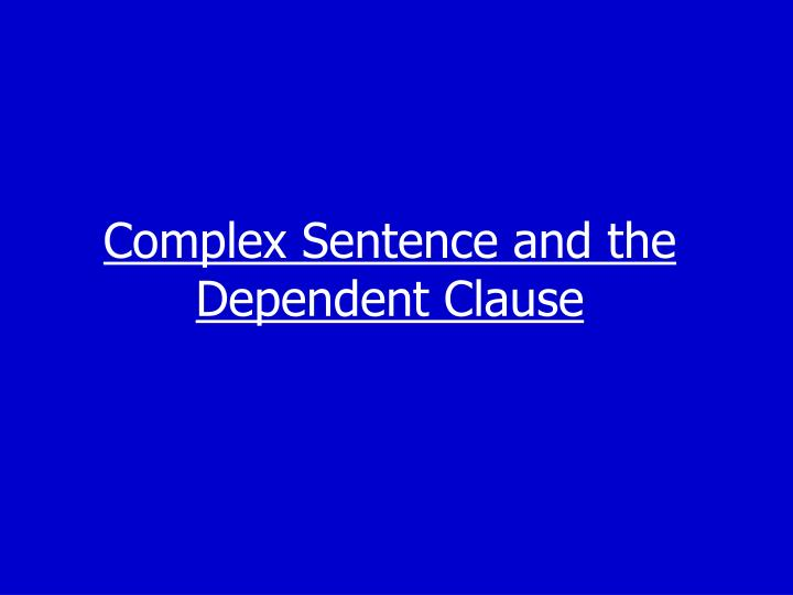 Complex Sentence and the Dependent Clause