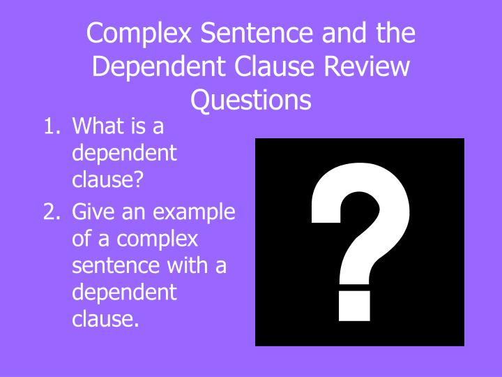 Complex Sentence and the Dependent Clause Review Questions