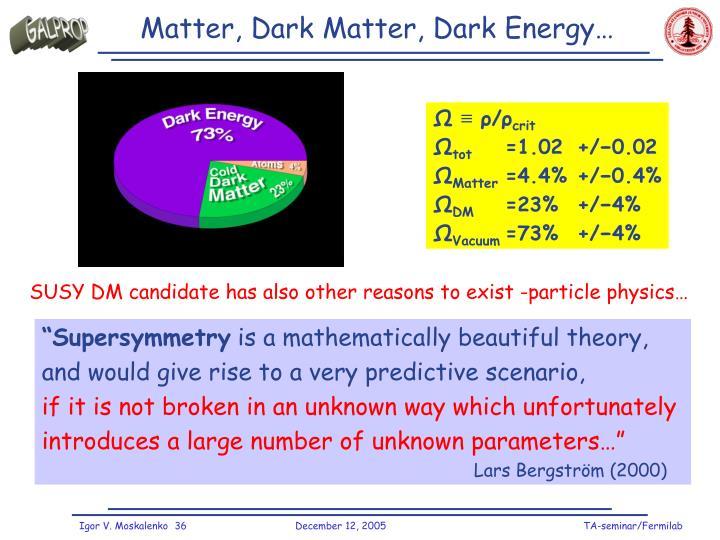 Matter, Dark Matter, Dark Energy…