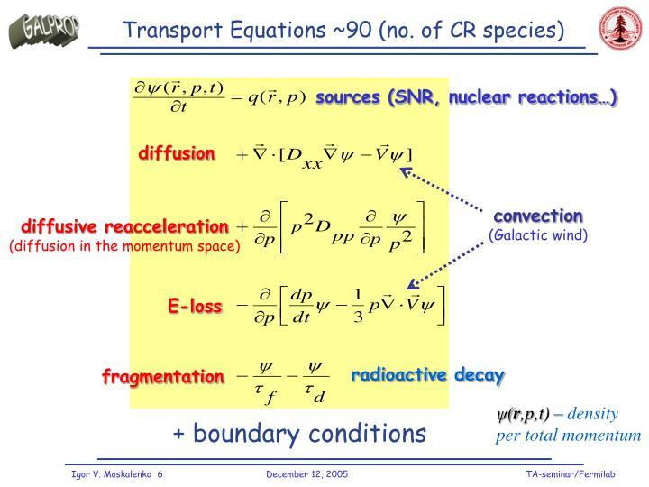 Transport Equations ~90 (no. of CR species)