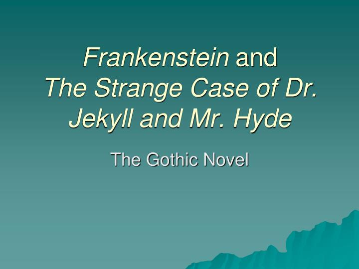 Frankenstein and the strange case of dr jekyll and mr hyde
