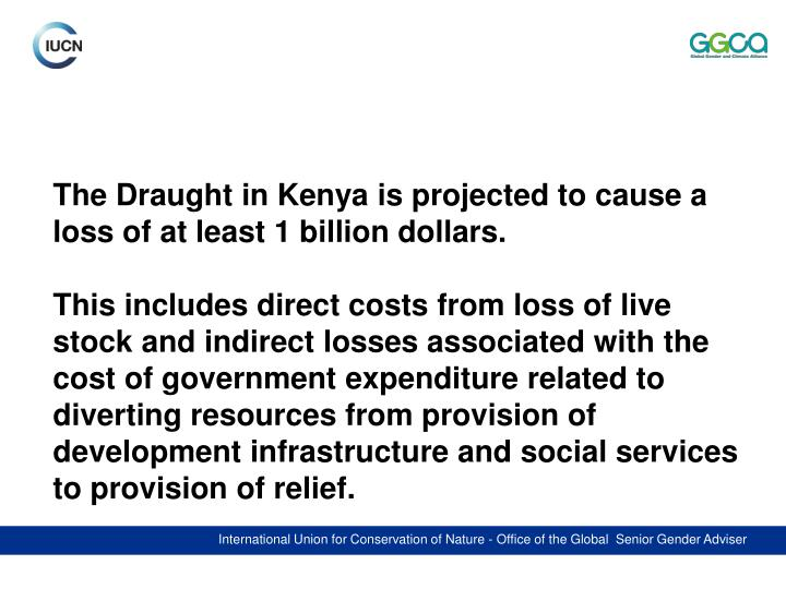 The Draught in Kenya is projected to cause a loss of at least 1 billion dollars.