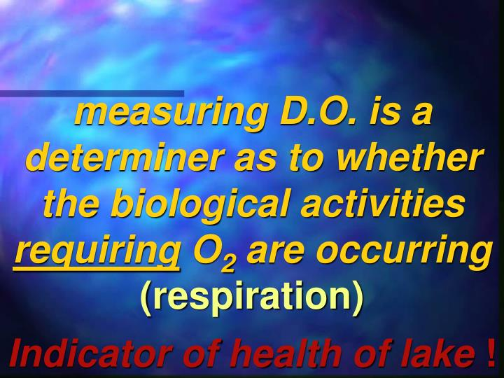 measuring D.O. is a determiner as to whether the biological activities