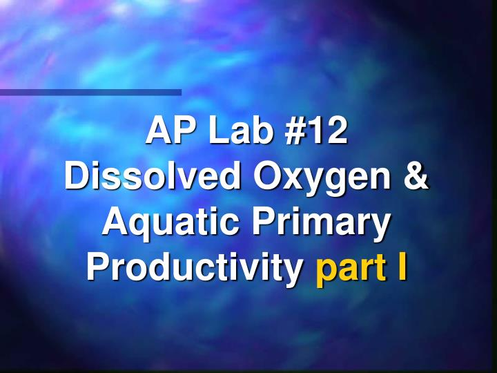 AP Lab #12  Dissolved Oxygen & Aquatic Primary Productivity
