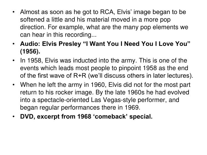 Almost as soon as he got to RCA, Elvis' image began to be softened a little and his material moved in a more pop direction. For example, what are the many pop elements we can hear in this recording...