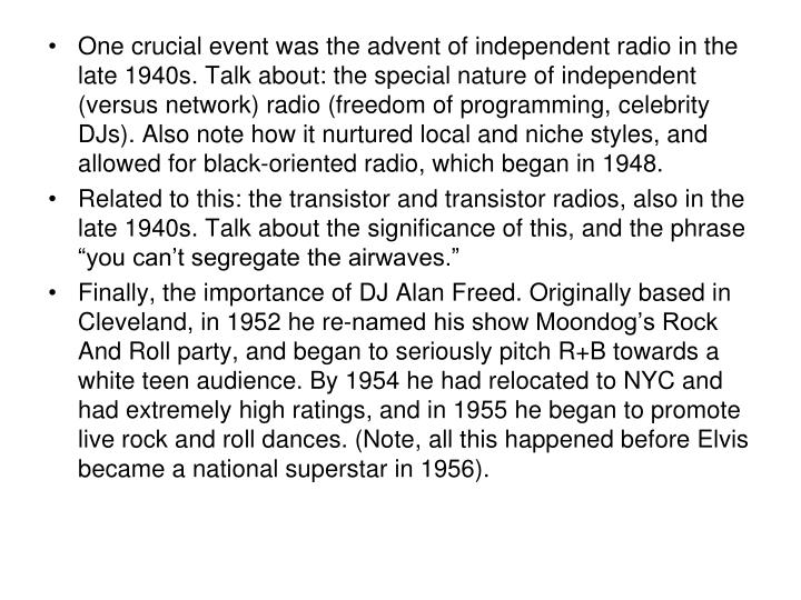 One crucial event was the advent of independent radio in the late 1940s. Talk about: the special nat...