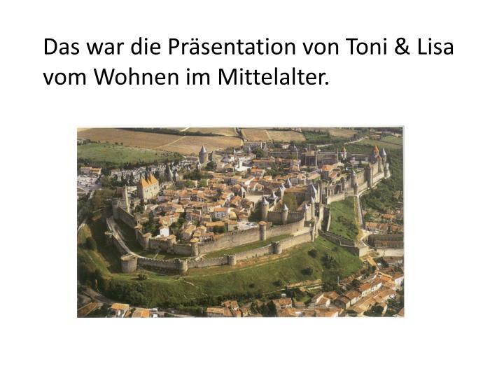Das war die Präsentation von Toni & Lisa vom Wohnen im Mittelalter.