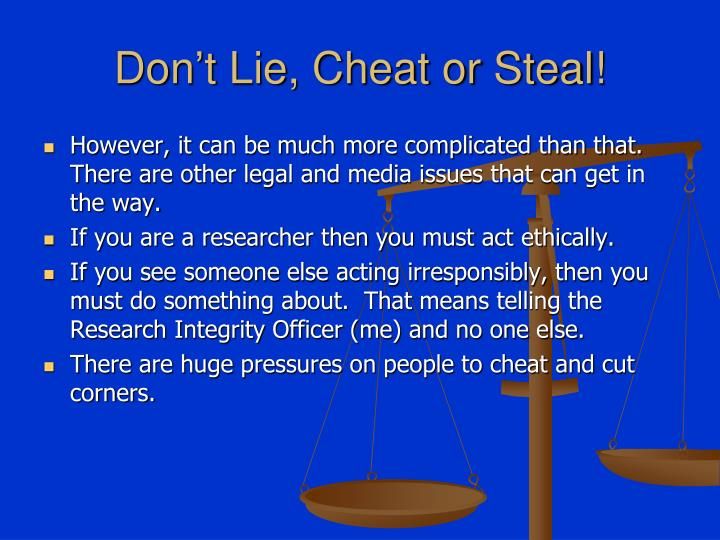 Don't Lie, Cheat or Steal!