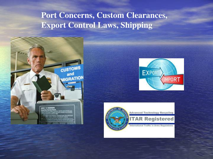 Port Concerns, Custom Clearances, Export Control Laws, Shipping