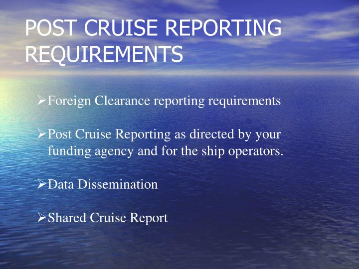 POST CRUISE REPORTING REQUIREMENTS