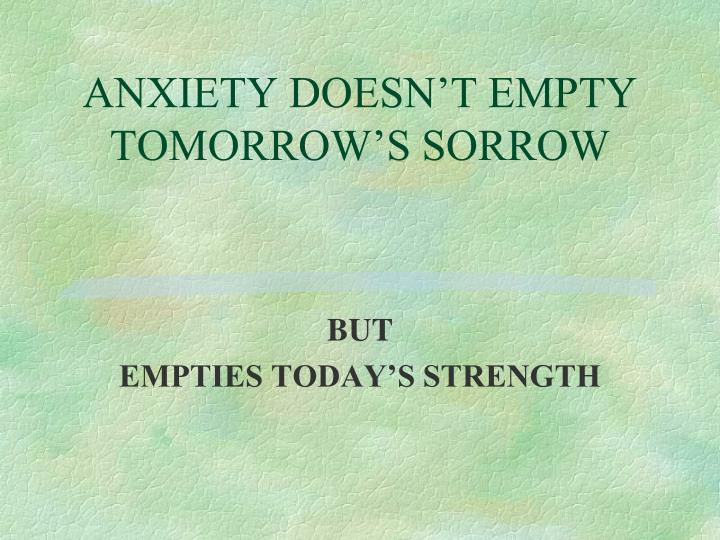 ANXIETY DOESN'T EMPTY