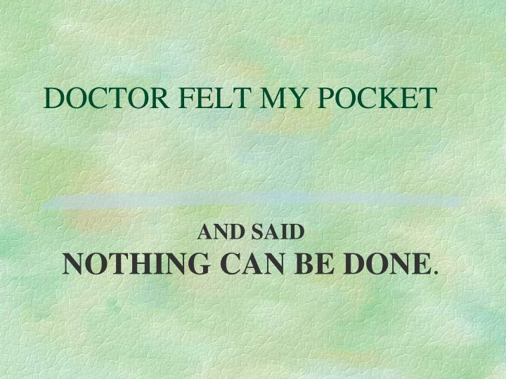 DOCTOR FELT MY POCKET