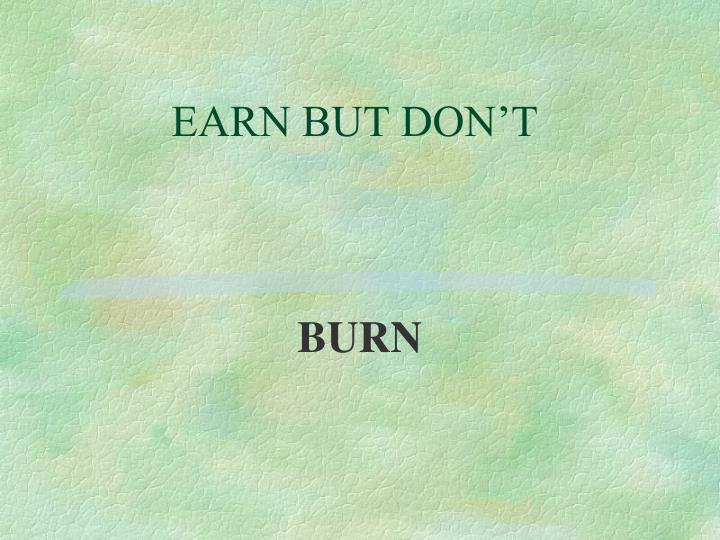 EARN BUT DON'T