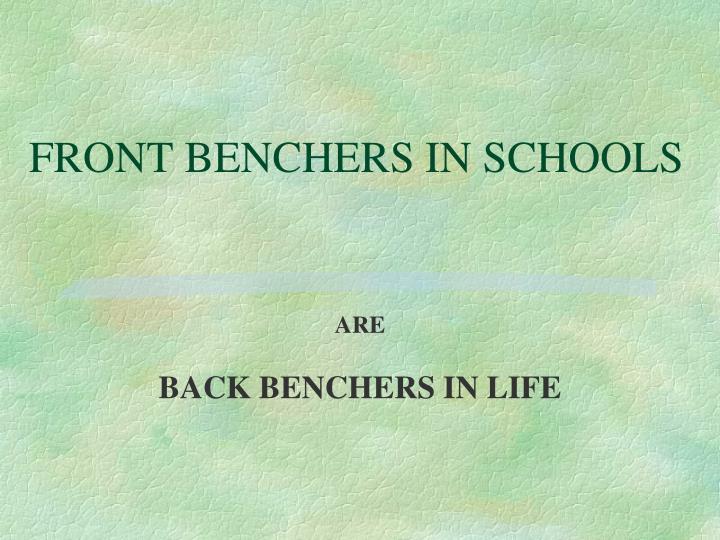 FRONT BENCHERS IN SCHOOLS