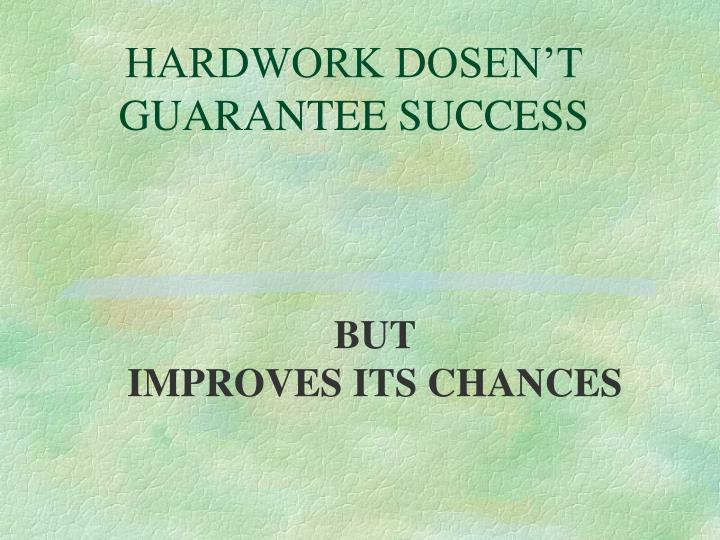 HARDWORK DOSEN'T GUARANTEE SUCCESS