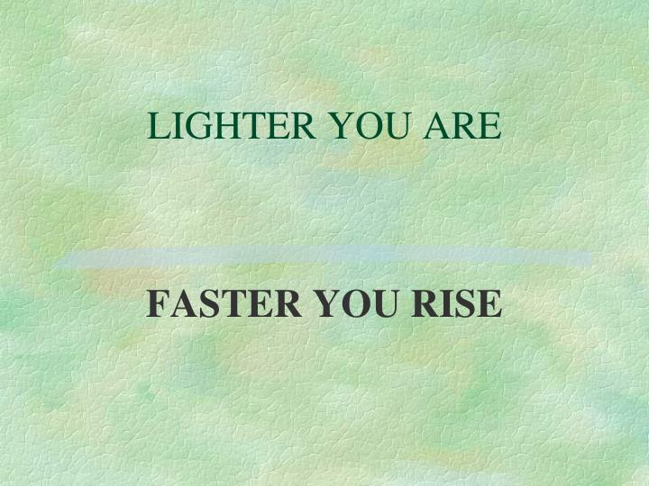 LIGHTER YOU ARE