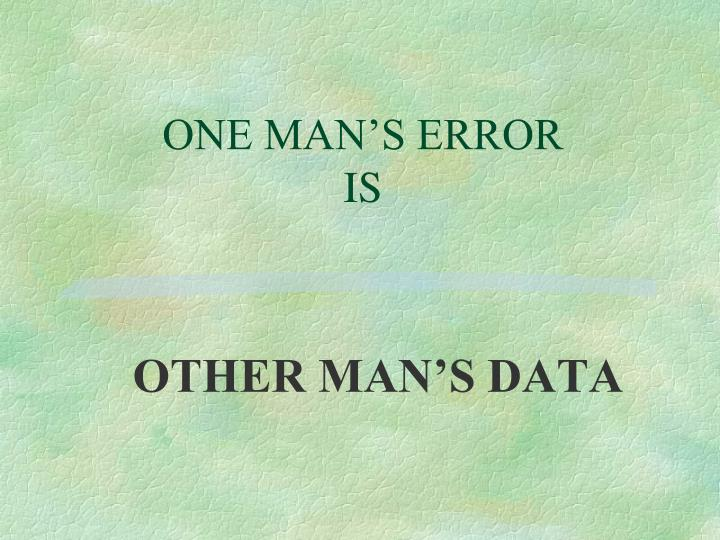 ONE MAN'S ERROR
