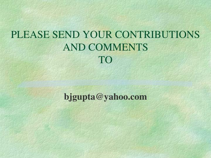 PLEASE SEND YOUR CONTRIBUTIONS