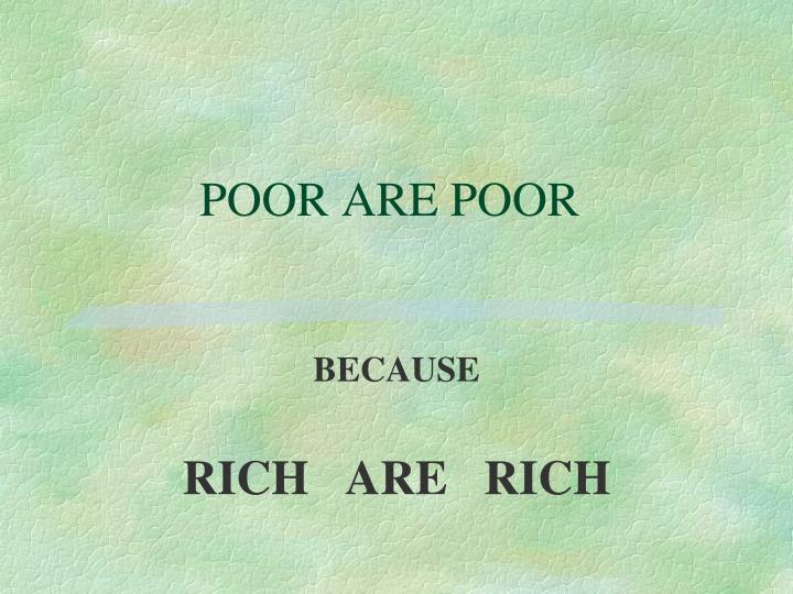 POOR ARE POOR