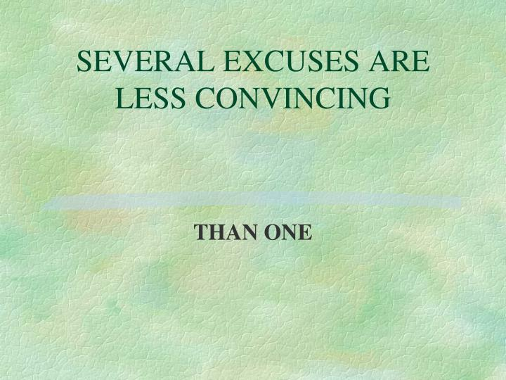 SEVERAL EXCUSES ARE LESS CONVINCING