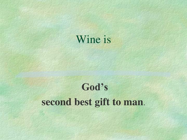 Wine is