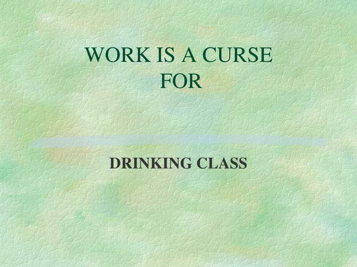 WORK IS A CURSE