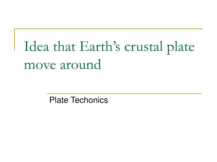 Idea that Earth's crustal plate move around