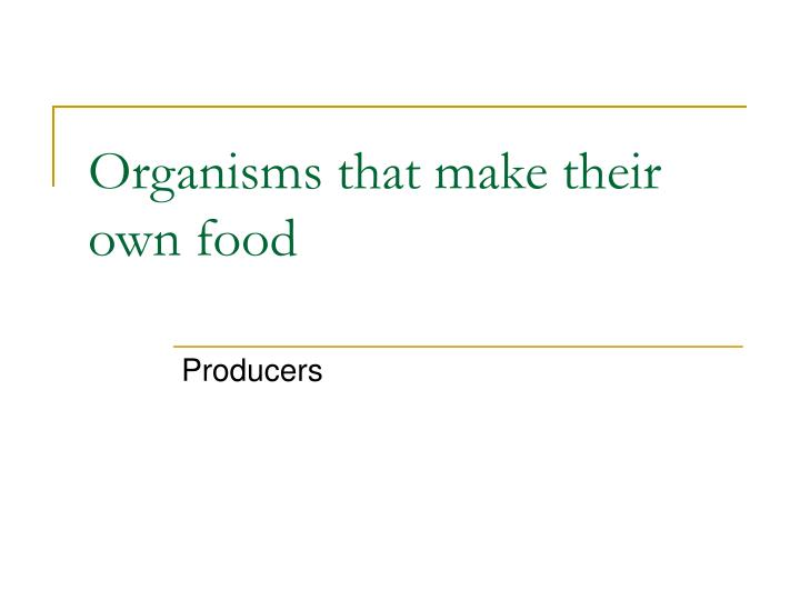 Organisms that make their own food