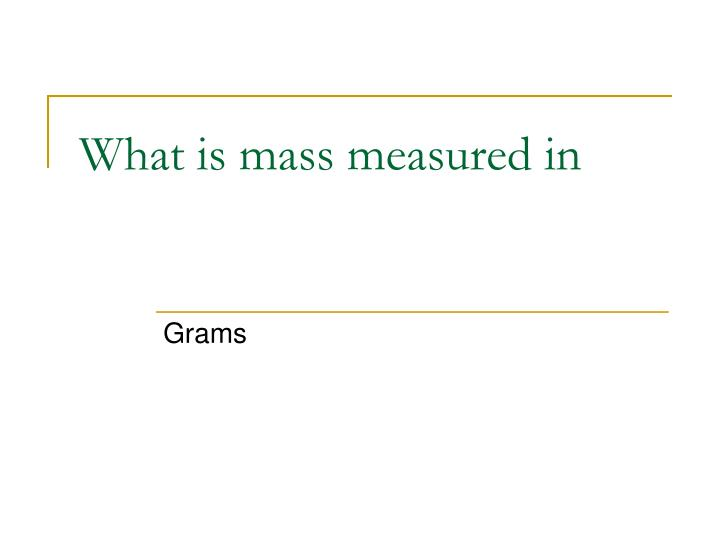 What is mass measured in