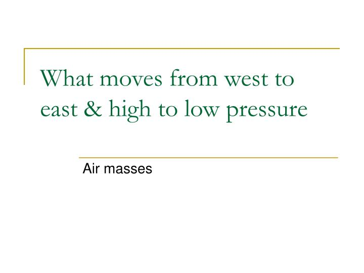 What moves from west to east & high to low pressure