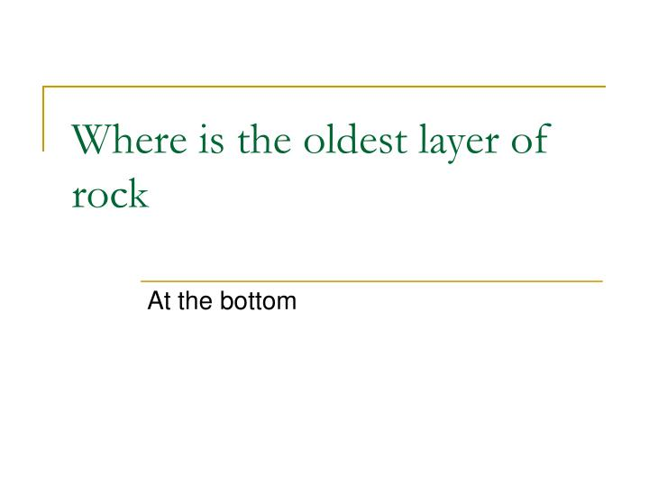 Where is the oldest layer of rock