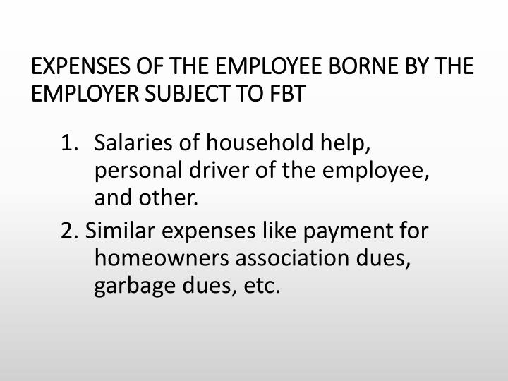 Salaries of household help, personal driver of the employee, and other.