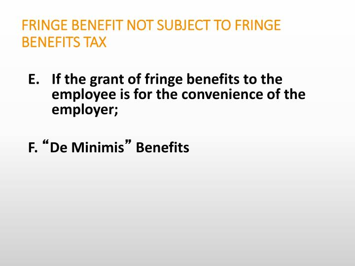 FRINGE BENEFIT NOT SUBJECT TO FRINGE BENEFITS TAX