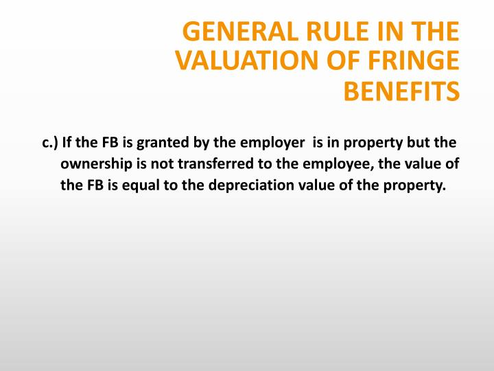 GENERAL RULE IN THE VALUATION OF FRINGE BENEFITS