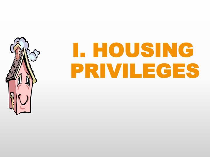 I. HOUSING PRIVILEGES