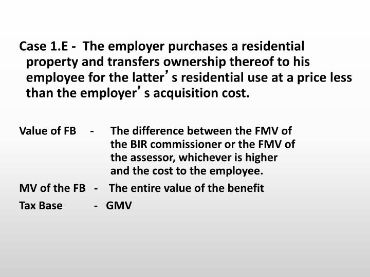 Case 1.E -  The employer purchases a residential property and transfers ownership thereof to his employee for the latter