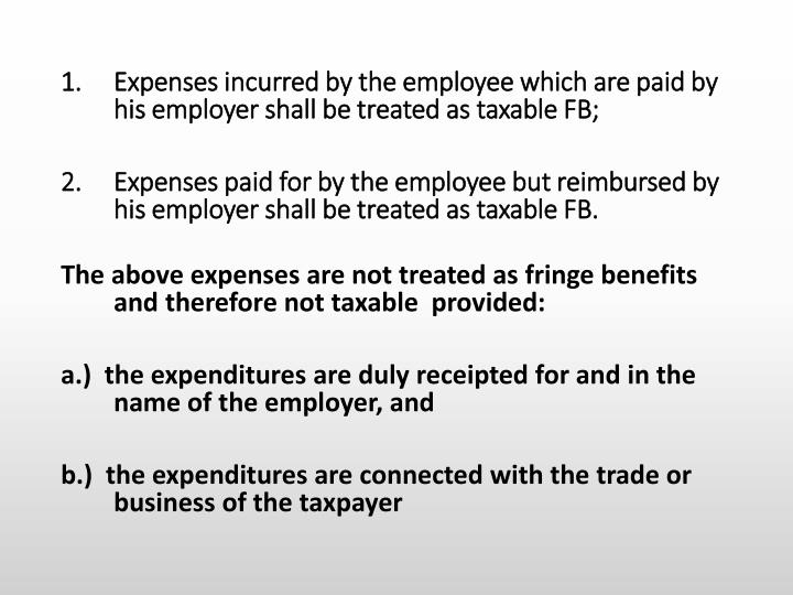 Expenses incurred by the employee which are paid by his employer shall be treated as taxable FB;