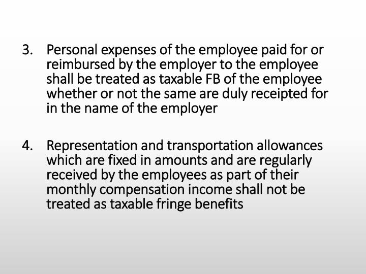 Personal expenses of the employee paid for or reimbursed by the employer to the employee shall be treated as taxable FB of the employee whether or not the same are duly receipted for in the name of the employer