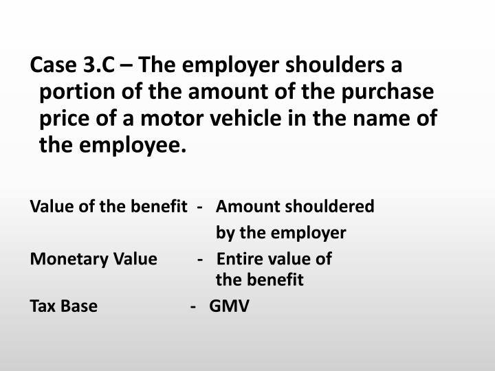 Case 3.C – The employer shoulders a portion of the amount of the purchase price of a motor vehicle in the name of the employee.